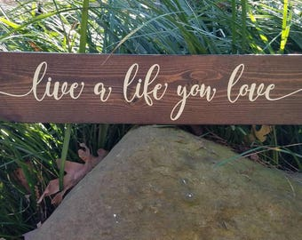 Live a life you love wood sign, Housewarming Gift, Birthday gift, Inspirational Gift, Gift for her, boho gift, Rustic decor, Teacher Gift