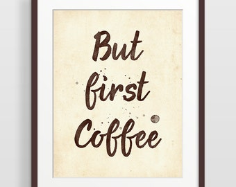 Kitchen Art, But First Coffee Print, Inspirational Quote, Typography Poster, Home Wall Decor, Coffee Decor