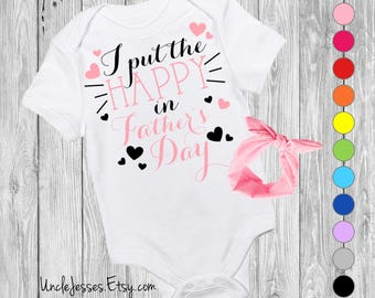 I Put The Happy In Father's Day - Dad's Day Baby Outfit for Baby Girl, First Father's Day, I'm Your Father's Day Gift