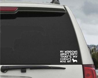 My Windows Aren't Dirty That's my Corgi's Nose Art - Car Window Decal Sticker