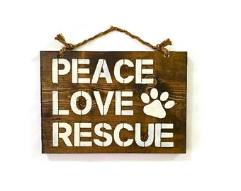 "Peace Love Rescue Wood Sign / Pet Decor / Animal Lover Gift / Gifts for Dog Lovers Cat Lovers / Dog Rescue / Cat Rescue Adoption 8""x10"""