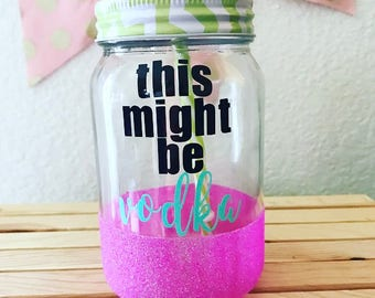 This Might Be Vodka Glitter Dipped 16 oz Mason Jar // This Might Be Whiskey and Coke // Rum and Coke // Tequila and Lime