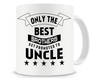 Only The Best Brothers Get Promoted To Uncle Mug, Brother Gift, Uncle Gift, Gifts for Uncles, Coffee Mug, Gifts for Brothers / Uncles