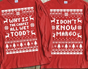 """Couples 2-Shirt Christmas Set """"Why Is The Carpet All Wet Todd - I Don't Know Margo"""" Unisex Long Sleeved Shirts for Christmas Holiday Parties"""