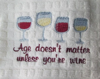 """Embroidered """"Age doesn't matter unless you're wine"""" Embroidered Waffel Weave Kitchen Towel Dish Towel"""