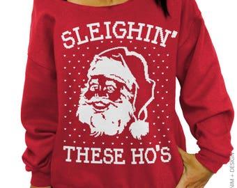 Sleighin' These Ho's, Funny Christmas,Shirt, Santa, Ugly Christmas, Sweater, Funny Holiday, Sweatshirt, Women's Clothing, Slouchy Sweatshirt