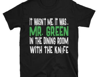 It Wasn't Me, It Was... Mr. Green In The Dining Room With The Knife Tshirt, Clue Board Game Shirt, Board Game Geek Gift, Clue Shirt