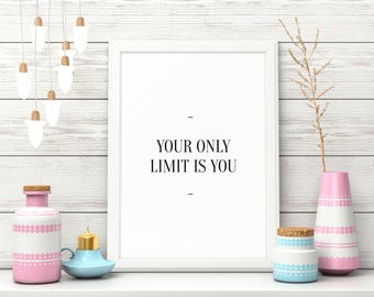 Wallart | Your only limit is you | Print Wall | Art Decor| Daily Motivation| Poster | Printable| Quote