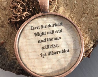 LES MISERABLES quote necklace/ Even the darkest nights will end necklace/