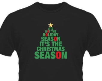 It's Not The Holiday Season It's The Christmas Season T-Shirt  PS0614 Funny Mens and Womens T Shirt Kids Novelty Christmas Funny Guys Hoodie