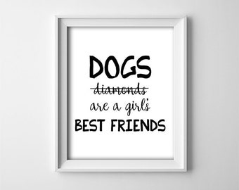 """INSTANT DOWNLOAD 8X10"""" printable digital art - Dogs are a girls best friend - Animal lover decor - Black,White - Typography - Home wall art"""