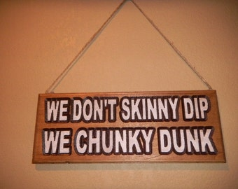 Chunky Dunk Sign - Skinny Dipping - Hot Tub Sign - Patio Decor - Carved Wood Sign - Funny Outdoor Signs- Pool Signs-Custom designed-Cedar.