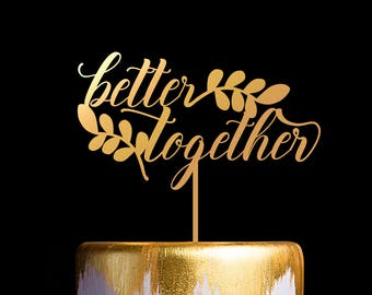 Better Together Cake Topper, Gold  Wedding Cake Topper, Custom Cake Topper, Anniversary Cake Topper, Anniversary cake Decor