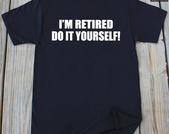 Do it yourself t etsy retirement shirt gift i am retired do it yourself birthday gift funny retirement gift for solutioingenieria Gallery