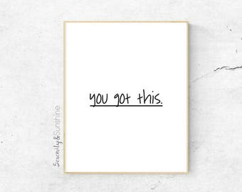 You got this Inspirational Wall Art | Positive Affirmations | Motivational Gifts | Dorm Room Decor | You got this Print | Encouragement Sign