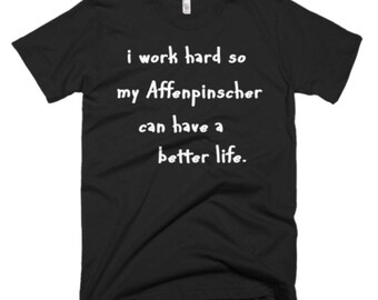 Affenpinscher Tee - Affenpinscher Shirt - Affenpinscher Dog Gifts - I Work Hard So My Affenpinscher Can Have A Better Life