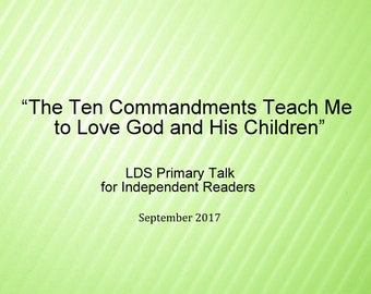 The Ten Commandments Teach Me to Love God and His Children, Senior Primary LDS Independent Talk Downloadable Printable LDS Primary Talk 2