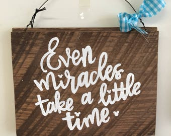 Even Miracles Take a Little Time Sign