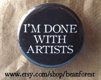 i'm done with artists - pinback button badge