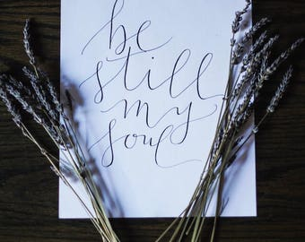 Hand lettered quote - Be still my soul