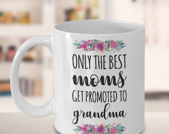Best Grandma Mug, Grandma mug, Only the best moms get promoted to grandma, grandma gift, Pregnancy Reveal, Baby announcement, Gift for Her