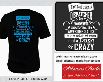 911 dispatcher shirt, I'm not just a dispatcher, I'm a big cup of wonderful, covered in awesome sauce, and a dash of crazy, to 4x