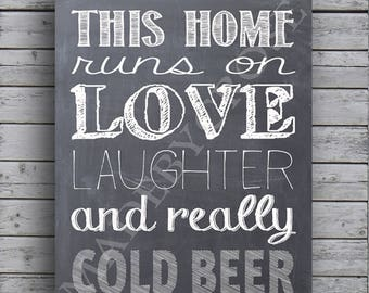 This Home Runs on Love Laughter and Really Cold Beer- Chalkboard-Print