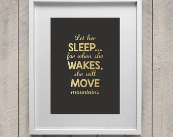 Let her sleep for when she wakes she will move mountains print