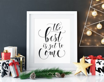The best is yet to come Print, Inspirational Quote, Motivational Wall Decor, Home Decor, Entrance Wall Art, New Year, 5x7 8x10 11x14, A131