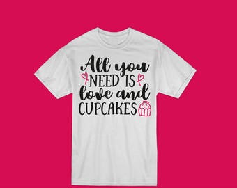 All You Need is Love & Cupcakes Shirt/Onesie