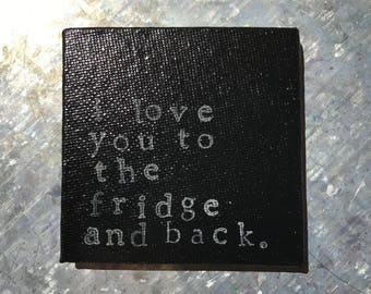 RTS--Hand Painted Magnet—Black Color--Hand Stamped Gray--I Love You to the Fridge and Back--FREE Ship in 1-2 Days to US*--Ready to Ship