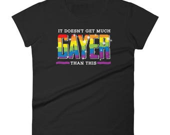 Funny Gay Pride Shirt It Doesn't Get Much Gayer Than This Rainbow LGBT Women Lesbian short sleeve t-shirt