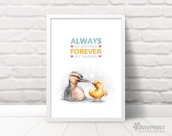 Always my mother forever my friend - Duck mothers day print, mothers birthday, gift for mother, thank you gift duck print, mom birthday gift