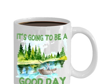 Cabin Mug - It's Going To Be A Good Day - Fishing Coffee Mug Fishing Gift for Mothers Day Beautiful Lake Fishing Cottage Scene Cup