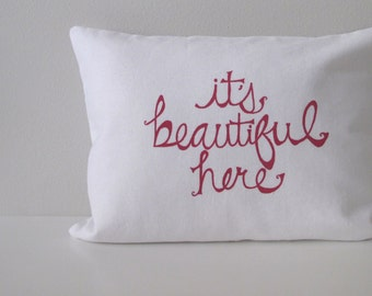 Pillow Cover - Cushion Cover - It's Beautiful Here - 12 x 16 inches by Sweetnature Designs - Choose your fabric and ink color
