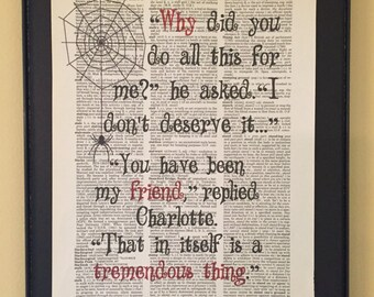 Why did you do all this for me?....You have been my friend. That in itself is a tremendous thing;  Charlotte's Web;