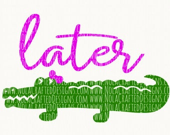Girls Summer Svg Cut File - Later Gator Svg Cut File - Alligator Svg  - Gator Svg Cut File - Florida Svg Cut File - Louisiana Svg - Croc