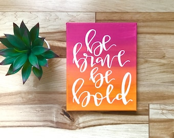 Be brave, be bold- hot pink and orange ombre canvas, canvas signs, home decor, hand lettered sign, be bold sign, be brave canvas, wall art