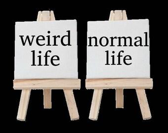 weird life; normal life
