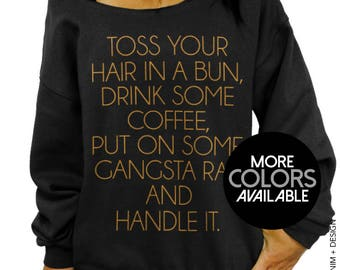Toss Your Hair In A Bun Drink Some Coffee Put on Some Gangsta Rap and Handle It, Women's Clothing, Off the Shoulder Tunic Slouchy Sweatshirt