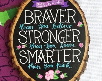 Braver, Smarter, Stronger - Wood round sign