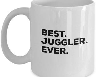 Best Juggler Ever, Juggler Coffee Mug, Gift for Juggler , Juggler Mug,  Juggler Present, Birthday Anniversary Gift