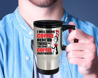 Dr Seuss Drink my coffee here or there - I will drink my coffee everywhere travel mug