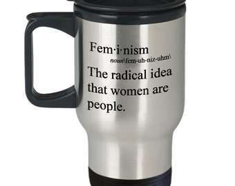 Feminism Travel Mug - The radical idea that women are people - Feminist Gifts Idea - Novelty Birthday Gift Idea