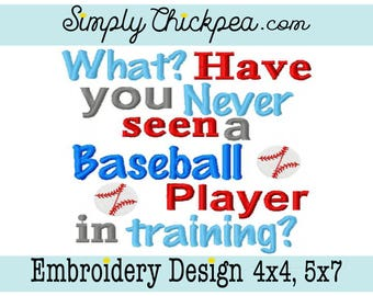 Embroidery Design - What Have You Never Seen a Baseball Player in Training - Sports - Perfect for Shirts - For 4x4 and 5x7 Hoops