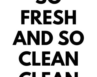 So Fresh And So Clean Clean Digital Print Out