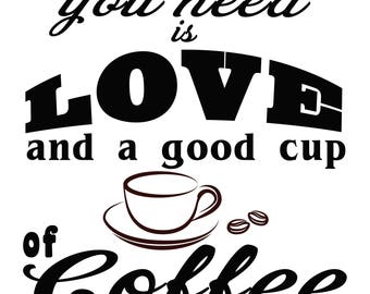 All You Need is Love and a Good Cup of Coffee SVG File