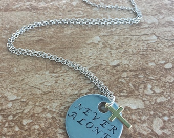 Never Alone - Hand Stamped Pendant Necklace