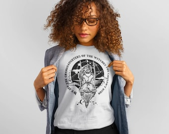 We are the granddaughters of the witches you couldn't burn feminist shirt feminism witch shirt feminist quote nevertheless she persisted tee