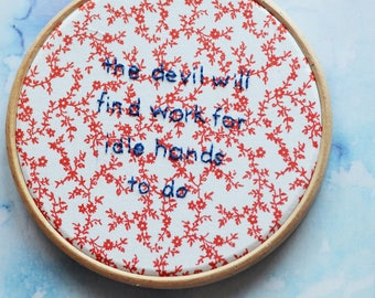 """The Devil Will Find Work For Idle Hands To Do embroidery art lettering in 5"""" hoop. Home decor; embroidered art; lyrics"""